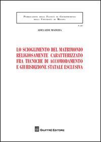 Lo scioglimento del matrimonio religiosamente caratterizzato fra tecniche di accomodamento e giurisdizione statale esclusiva