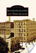 Rochester's Leaders and Their Laegacies