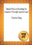Sunset Pass Or Running the Gauntlet Through Apache Land - Charles King