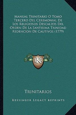 Manual Trinitario O Tomo Tercero del Ceremonial de Los Religiosos Descalzos del Orden de La Santisima Trinidad Redencion de Cautivos (1779)