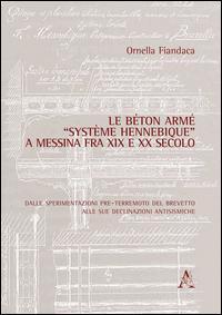 Le béton armé «système Hennebique» a Messina fra XIX e XX secolo. Dalle sperimentazioni pre-terremoto del brevetto alle sue declinazioni antisismiche