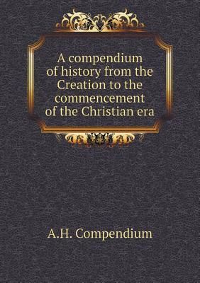 A Compendium of History from the Creation to the Commencement of the Christian Era