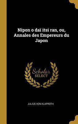 Nipon O Daï Itsi Ran, Ou, Annales Des Empereurs Du Japon