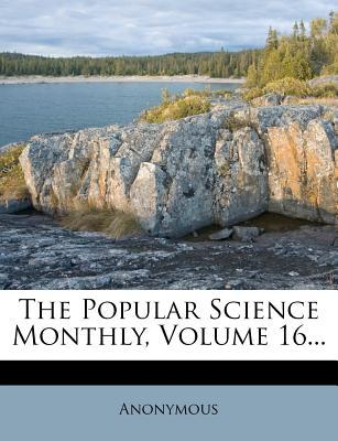 The Popular Science Monthly, Volume 16...