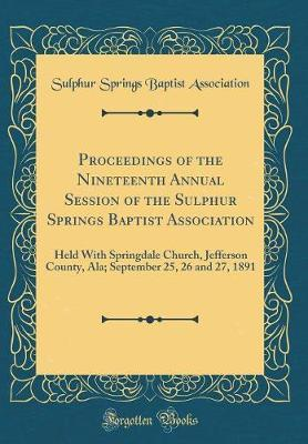 Proceedings of the Nineteenth Annual Session of the Sulphur Springs Baptist Association