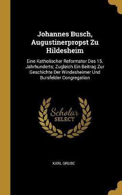 Johannes Busch, Augustinerpropst Zu Hildesheim