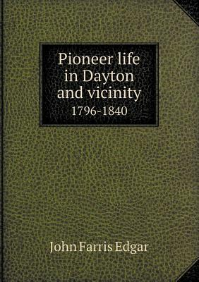 Pioneer Life in Dayton and Vicinity 1796-1840