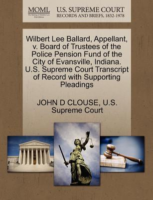 Wilbert Lee Ballard, Appellant, V. Board of Trustees of the Police Pension Fund of the City of Evansville, Indiana. U.S. Supreme Court Transcript of R
