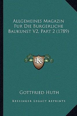 Allgemeines Magazin Fur Die Burgerliche Baukunst V2, Part 2 (1789)