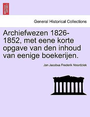 Archiefwezen 1826-1852, met eene korte opgave van den inhoud van eenige boekerijen
