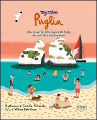 My mini Puglia. Alla scoperta della regione dei trulli, dei castelli e dei due mari
