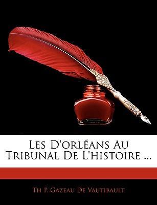 Les D'Orlans Au Tribunal de L'Histoire ...