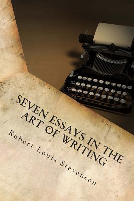 Seven Essays in the Art of Writing