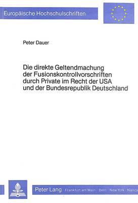 Die direkte Geltendmachung der Fusionskontrollvorschriften durch Private im Recht der USA und der Bundesrepublik Deutschland