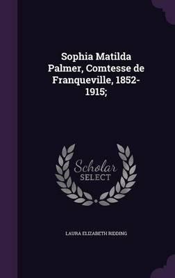 Sophia Matilda Palmer, Comtesse de Franqueville, 1852-1915;