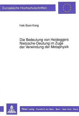 Die Bedeutung von Heideggers Nietzsche-Deutung im Zuge der Verwindung der Metaphysik