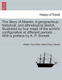 The Story of Atlantis. A Geographical, Historical, and Ethnological Sketch. Illustrated by Four Maps of the World's Configuration at Different Periods ... with a Preface by A. P. Sinnett