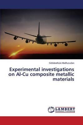 Experimental investigations on Al-Cu composite metallic materials