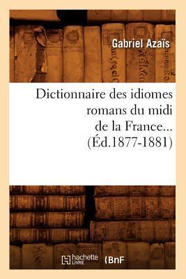 Dictionnaire des Idiomes Romans du Midi de la France... (ed.1877-1881)