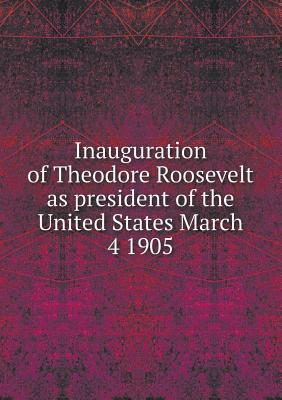 Inauguration of Theodore Roosevelt as President of the United States March 4 1905