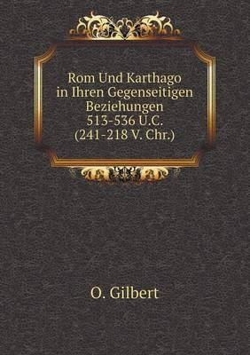 ROM Und Karthago in Ihren Gegenseitigen Beziehungen 513-536 U.C. (241-218 V. Chr.)