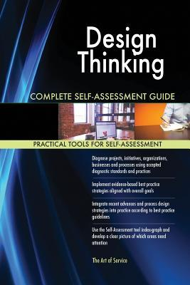 Design Thinking Complete Self-Assessment Guide