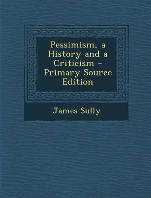 Pessimism, a History and a Criticism