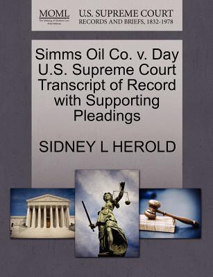 SIMMs Oil Co. V. Day U.S. Supreme Court Transcript of Record with Supporting Pleadings