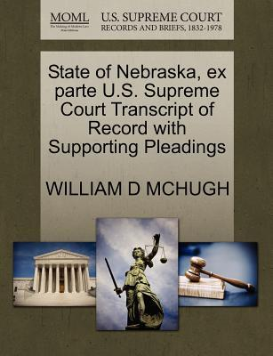 State of Nebraska, Ex Parte U.S. Supreme Court Transcript of Record with Supporting Pleadings