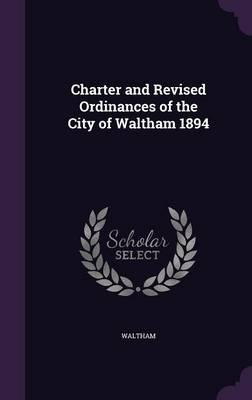 Charter and Revised Ordinances of the City of Waltham 1894