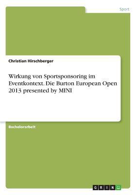 Wirkung von Sportsponsoring im Eventkontext. Die Burton European Open 2013 presented by MINI