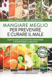 Mangiare meglio per prevenire e curare il male. Ricette sane e gustose per affrontare e sconfiggere la malattia