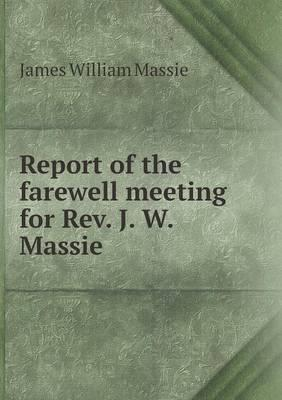 Report of the Farewell Meeting for REV. J. W. Massie