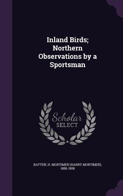 Inland Birds; Northern Observations by a Sportsman