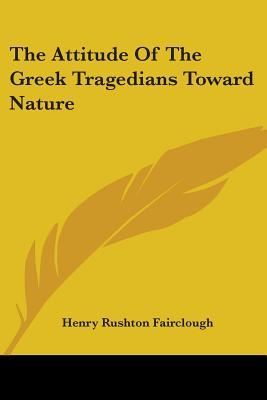 The Attitude of the Greek Tragedians Toward Nature