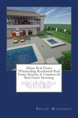 Maine Real Estate Wholesaling Residential Real Estate Investor & Commercial Real Estate Investing