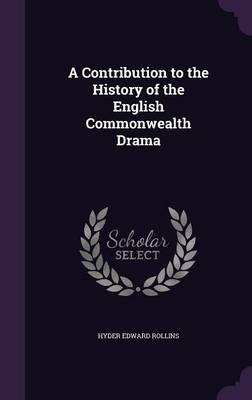 A Contribution to the History of the English Commonwealth Drama