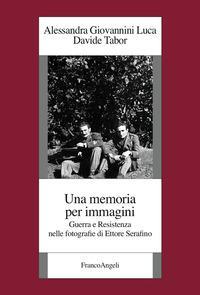 Una memoria per immagini. Guerra e Resistenza nelle fotografie di Ettore Serafino