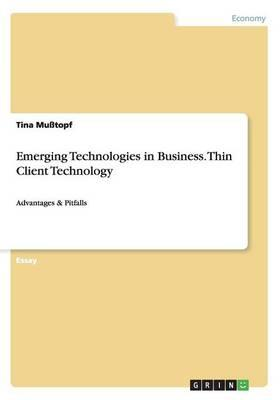 Emerging Technologies in Business. Thin Client Technology