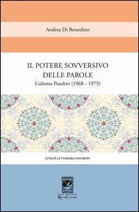 Il potere sovversivo della parola. Un commento all'ultimo Pasolini (1968-1975)