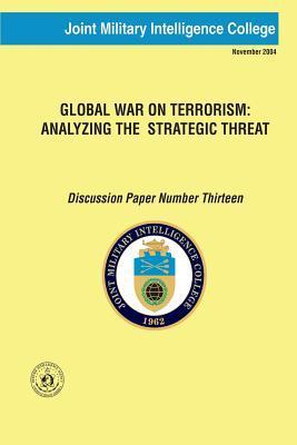 Global War on Terrorism Analyzing the Strategic Threat