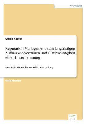 Reputation Management zum langfristigen Aufbau von Vertrauen und Glaubwürdigkeit einer Unternehmung
