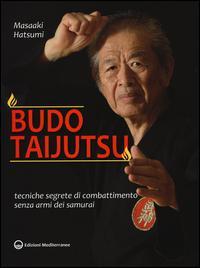 Budo taijutsu. Tecniche segrete di combattimento senza armi dei samurai