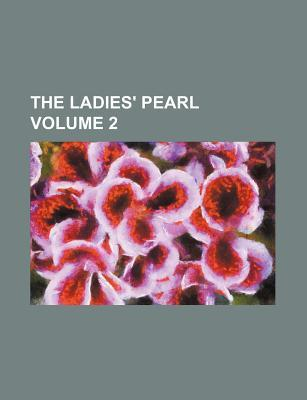 The Ladies' Pearl Volume 2