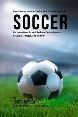 Peak Performance Shake and Juice Recipes for Soccer