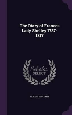The Diary of Frances Lady Shelley 1787-1817