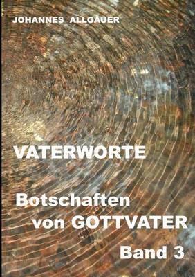 VATERWORTE - Botschaften von GOTTVATER Band 3