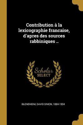 Contribution À La Lexicographie Francaise, d'Apres Des Sources Rabbiniques ..
