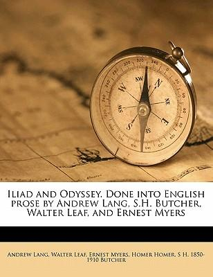 Iliad and Odyssey. Done Into English Prose by Andrew Lang, S.H. Butcher, Walter Leaf, and Ernest Myers