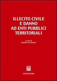 Illecito civile e danno ad enti pubblici territoriali. Atti del Convegno (Bari, 12-13 febbraio 1999)
